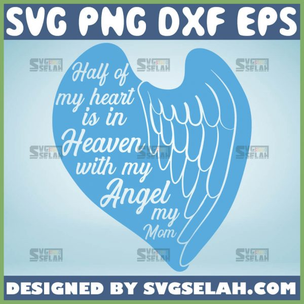 Half Of My Heart Is In Heaven With My Angel Svg Mother Of An Angel Svg Rip Mom Svg 1