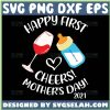 Happy First Cheers MotherS Day 2021 Svg Heart Wine And Baby Bottle Svg 1