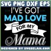 I Have Got Mad Love For My Mama Svg 1