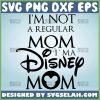 IM Not Regular Mom IM A Disney Mom Svg Mickey Mommy Svg 1