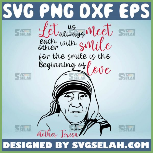 Let Us Always Meet Each Other With A Smile Svg Saint Mother Teresa Quotes Svg 1