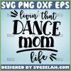 Livin That Dance Mom Life Svg MotherS Passion Svg 1