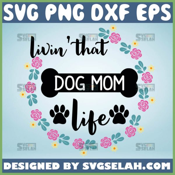 Livin That Dog Mom Life Svg Floral Circle Svg Dog Paw Svg 1