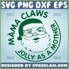 Mama Claus Jolly As A Mother Svg Mom Claw Svg Mommy Claw Svg Mama Claws Svg 1