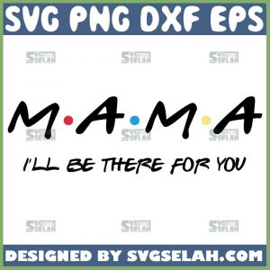 Mama-ILl-Be-There-For-You-Svg-I-Love-You-Mom-Svg-1.jpg