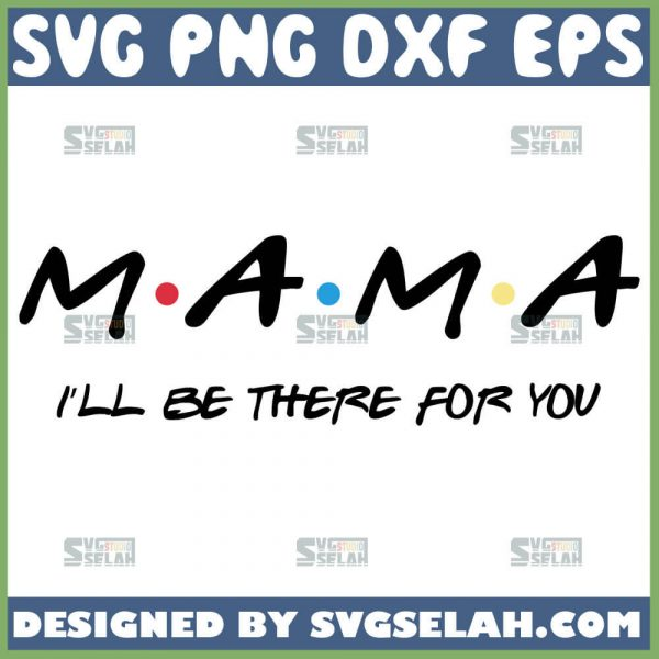 Mama ILl Be There For You Svg I Love You Mom Svg 1