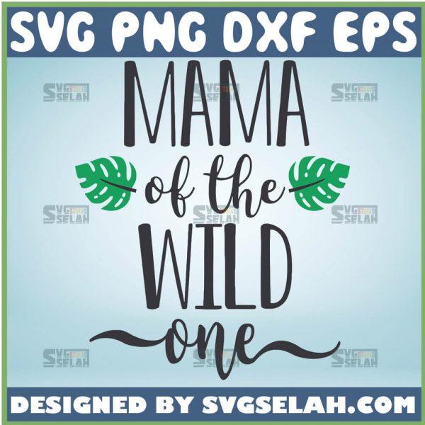 Mama Of The Wild One Svg Garden Mom Svg Single Mom Svg 1