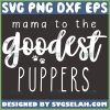 Mama To The Goodest Puppers Svg Dog Lover Svg Dog Mom Life Svg 1