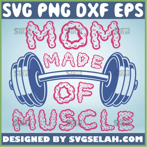 Mom Made Of Muscle Svg Mom Workout Svg Female Muscles Svg Strong As A Mother Svg 1
