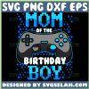 Mom Of The Birthday Boy Svg Gaming Birthday Svg Game Controller Svg 1