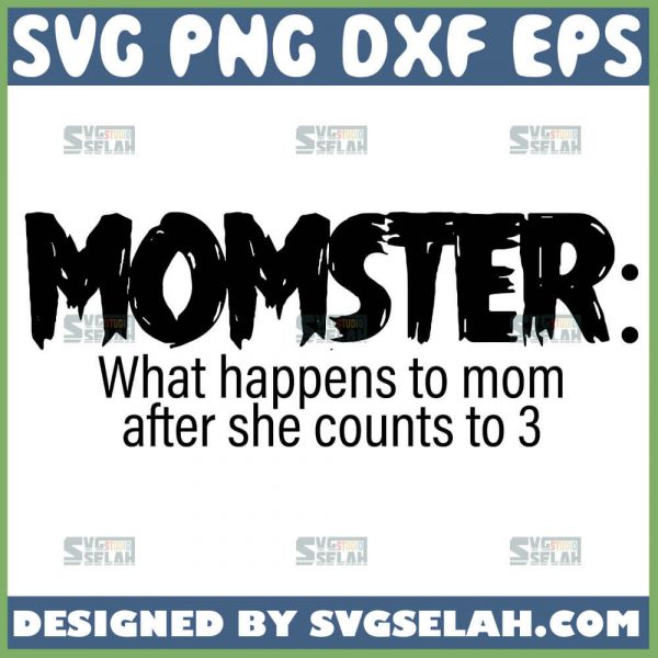 Momster Noun What Happens To Mom After She Counts To 3 Svg Funny Mothers Day Svg 1