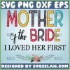 Mother Of The Bride Svg I Loved Mother In Law Svg Floral Svg 1