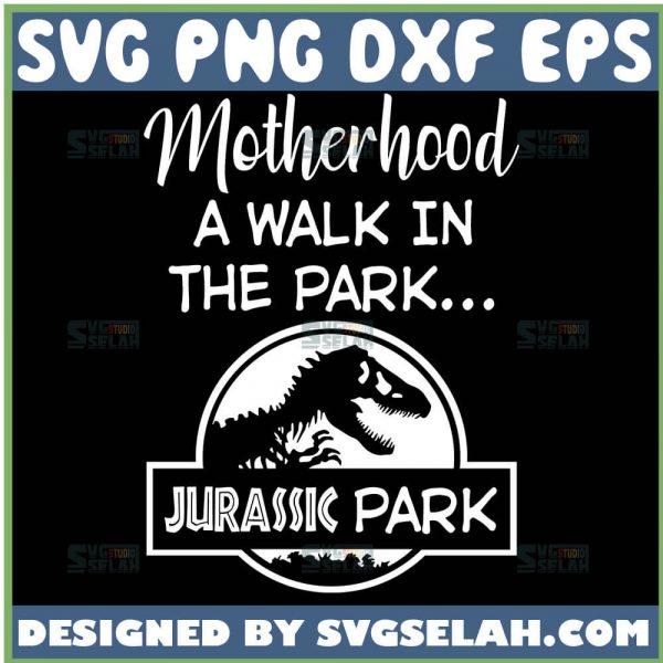 Motherhood-A-Walk-In-The-Park-Svg-Jurassic-Park-Motherhood-Svg-1.jpg