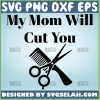 My Mom Will Cut You Svg Funny Mom Hard Quotes Svg 1