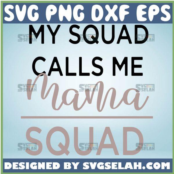 My Squad Calls Me Mama Svg Squad Svg Mom Squad Svg Bundle 1