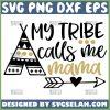My Tribe Calls Me Mama Svg Love My Tribe Svg 1