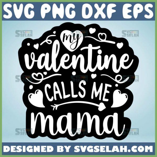My Valentine Calls Me Mama Svg 1