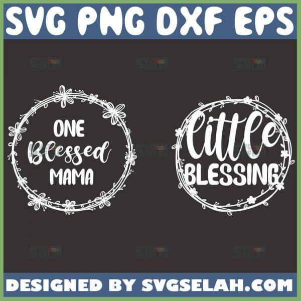 One Blessed Mama Svg Little Blessing Svg Blessed Svg Bundle 1