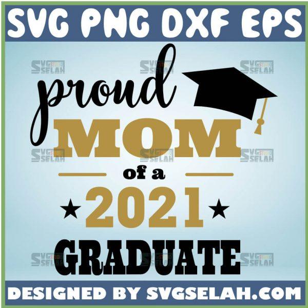 Proud Mom Of A 2021 Graduate Svg Shirt Graduation Cap Svg 1
