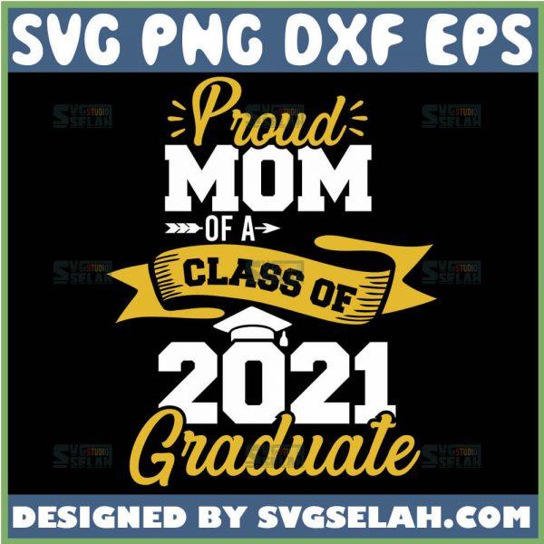 Proud Mom Of A Class Of 2021 Graduate Svg College Mom Svg Senior Mom Svg 1