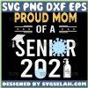 Proud Mom Of A Senior 2021 Svg Class Of 2021 Svg Quarantine Svg Graduation Svg 1