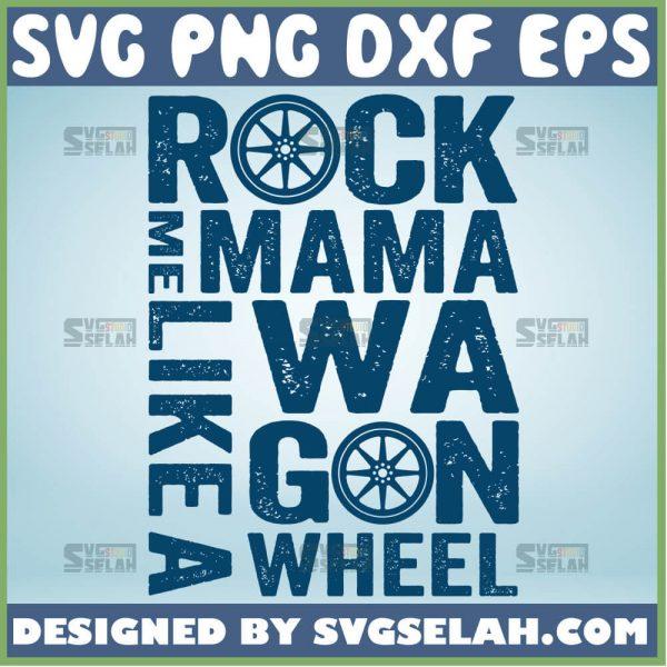 Rock Me Mama Like A Wagon Wheel Svg 1