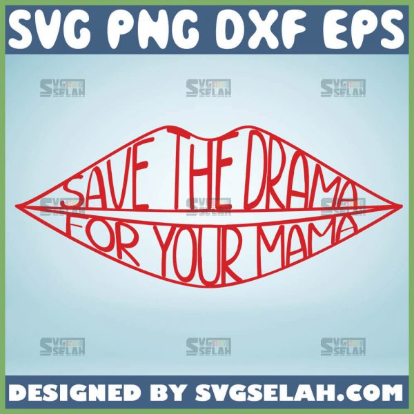 Save The Drama For Your Mama Lips Svg 1