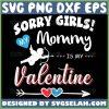 Sorry Girl My Mommy Is My Valentine Svg I Love My Mom Svg 1