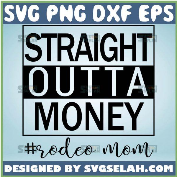 Straight Outta Money Rodeo Mom Svg Texas Cowboy Mama Svg 1