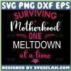 Surviving Motherhood One Meltdown At A Time Svg 1