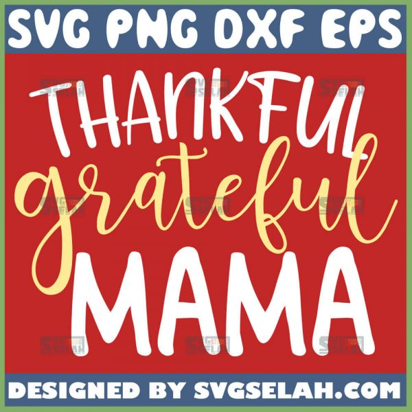 Thankful Grateful Mama Svg 1