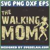 The Walking Mom Svg Mom Zombie Svg Funny Mom Shirt Monster 1