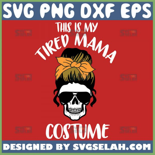 This Is Tired Mama Costume Svg Mom Halloween Svg Messy Bun Woman Svg 1