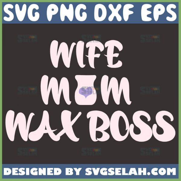 Wife Mom Wax Boss Svg Mom Boss Svg 1