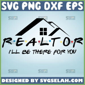 realtor-i-will-be-there-for-you