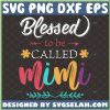Blessed To Be Called Mimi Svg Happy MotherS Day Svg 1