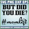 But Did You Die Svg Funny Mom Life Svg 1