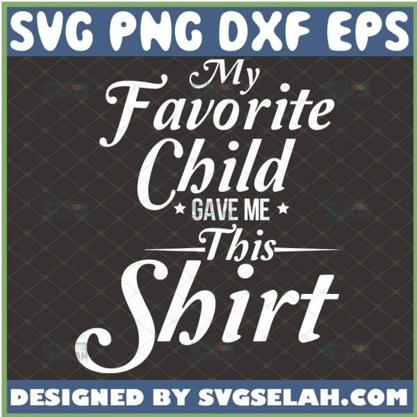 Happy Mother Day Shirt My Favorite Child Gave Me This Svg 1