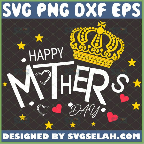 Happy MotherS Day Svg Love Heart Svg Star Svg Royal Queen Crown Svg 1