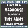 I Live In A Madhouse Run By A Tiny Army I Made Myself Svg Funny Mom Life Svg 1