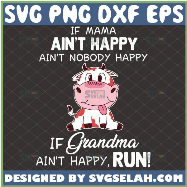 If Mama AinT Happy AinT Nobody Happy If Grandma AinT Happy Run Svg Cow Mama Svg Dairy Cow Svg Milk Cow Svg 1