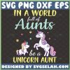 In A World Full Of Aunts Be A Unicorn Aunt Svg Aunt Shirt Svg Cute Mom And Baby Unicorn Svg Happy MotherS Day Svg 1