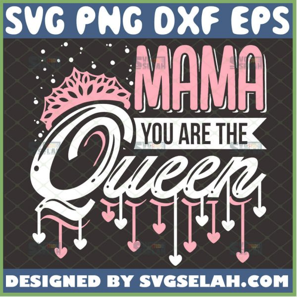 Mama You Are The Queen Svg Happy MotherS Day Svg IM The Queen Svg Queen Crown Svg Birthday Gift For Mom Svg 1