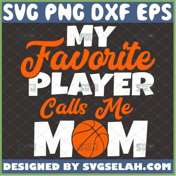 My Favorite Player Calls Me Mom Svg Basketball Mom Svg 1
