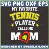 My Favorite Tennis Player Calls Me Mom Svg Tennis Heart Ball Svg Sport Fan Svg MotherS Day Shirt Svg 1
