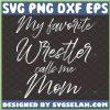 My Favorite Wrestler Calls Me Mom Svg Mom Gift Svg 1