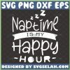 Naptime Is My Happy Hour Svg Funny Toddler Mom Svg MotherS Day Svg 1