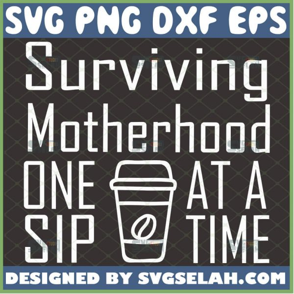 Surviving Motherhood One Sip At A Time Svg Mothers Day Grandma Svg 1