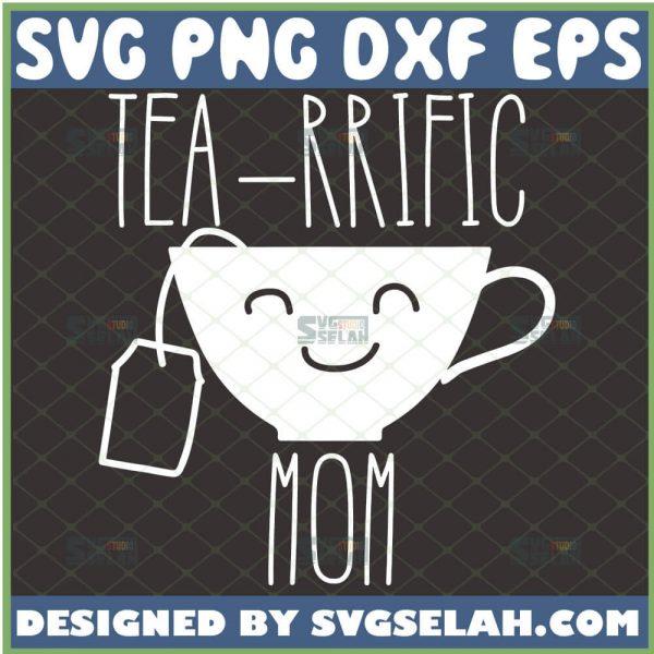Tea Rrific Mom Svg Funny Teacup Svg Tea Svg MotherS Day Svg 1