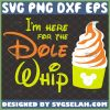 Im Here For The Dole Whip Svg Soft Serve Disney Mickey Ice Cream Svg 1